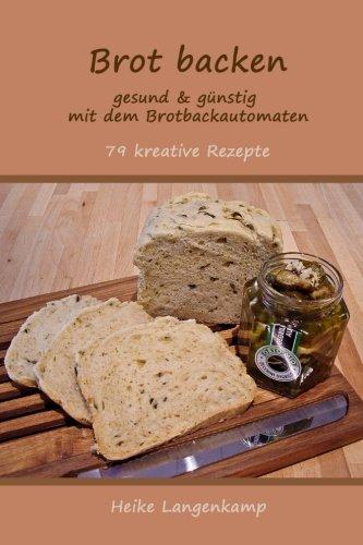 Brot backen - gesund & guenstig mit dem Brotbackautomaten