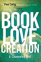 The Book of Love and Creation: A Channeled Text (Mastery Trilogy/Paul Selig Series)