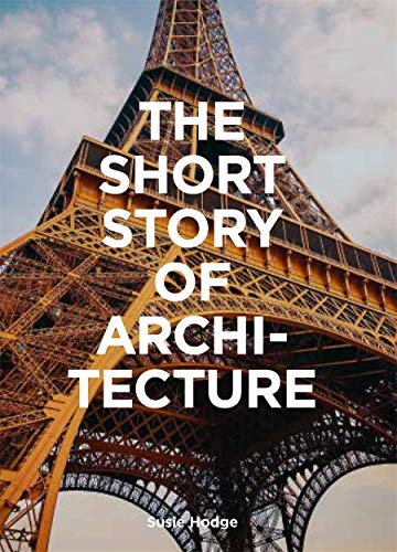 Compare Textbook Prices for The Short Story of Architecture: A Pocket Guide to Key Styles, Buildings, Elements & Materials Architectural History Introduction, A Guide to Architecture  ISBN 9781786273703 by Hodge, Susie