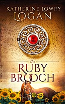 The Ruby Brooch (Time Travel Romance) (The Celtic Brooch Series Book 1) by [Katherine Lowry Logan]