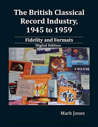 The British Classical Record Industry, 1945 to 1959: Fidelity and Formats (English Edition)