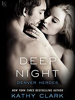 Deep Night: A Denver Heroes Novel by [Kathy Clark]