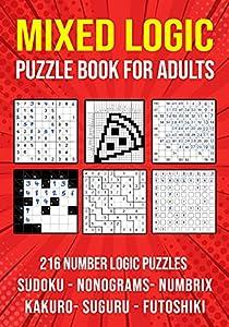 Logic Puzzle Book for Adults Mixed: Sudoku, Nonograms, kakuro, Suguru, Numbrix and Futoshiki Variety Puzzlebook