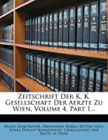 Zeitschrift Der K. K. Gesellschaft Der Aerzte Zu Wien, Volume 4, Part 1...