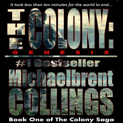 The Colony: Genesis                   By:                                                                                                                                 Michaelbrent Collings                               Narrated by:                                                                                                                                 John Alexander Brancy                      Length: 4 hrs and 38 mins     1 rating     Overall 5.0