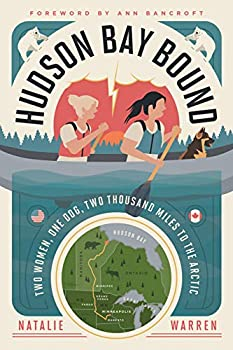 Hudson Bay Bound  Two Women One Dog Two Thousand Miles to the Arctic