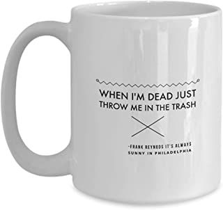 Funny It's Always Sunny In Philadelphia Coffee Mug 15 Oz Ceramic Novelty Tea Cup | Frank Reynolds | Unique Quote Gift Idea For IASIP Series Fan Actor