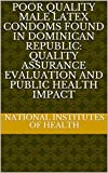 Poor quality male latex condoms found in Dominican Republic: Quality assurance evaluation and public...