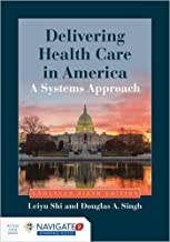 Delivering Health Care In America: A Systems Approach by Leiyu Shi Douglas A. Singh 6 edition (Textbook ONLY, Paperback)