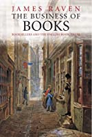 The Business of Books: Booksellers and the English Book Trade 1450-1850