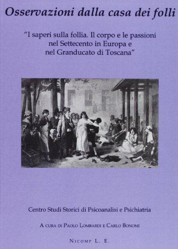 Osservazioni dalla casa dei folli. I saperi sulla follia. Il corpo e le passioni nel Settecento in Europa e nel Granducato di Toscana.