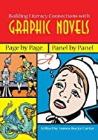 Building Literacy Connections With Graphic Novels: Page by Page, Panel by Panel