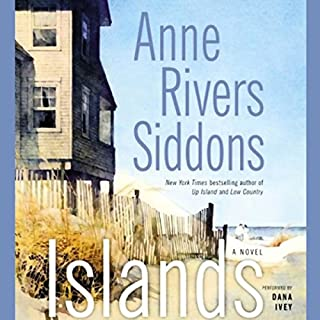 Islands     A Novel              By:                                                                                                                                 Anne Rivers Siddons                               Narrated by:                                                                                                                                 Dana Ivey                      Length: 6 hrs and 22 mins     32 ratings     Overall 3.9