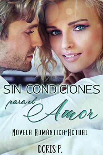 Sin condiciones para el amor: Novela romántica actual