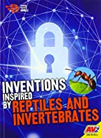 Inventions Inspired by Reptiles and Invertebrates (Technology Inspired by Animals)