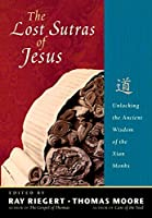 The Lost Sutras of Jesus: Unlocking the Ancient Wisdom of the Xian Monks