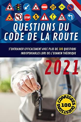 Carnet des questions du code de la route: S'entrainer Efficacement avec plus de 100 questions indispensables lors de l'examen théorique du code de la route 2021