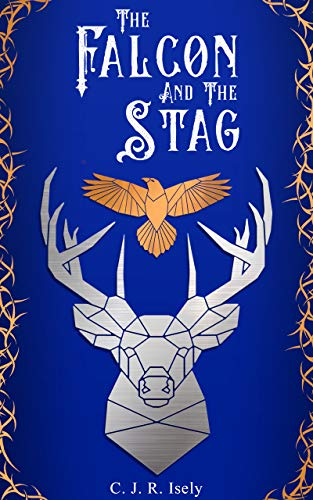 The Falcon and The Stag: A Tale of Alamore by [C. J. R. Isely]