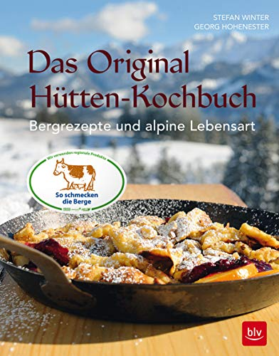 Das Original-Hütten-Kochbuch: Bergrezepte und alpine Lebensart