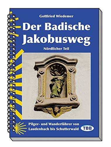 Der Badische Jakobusweg, Nördlicher Teil: Pilger- und Wanderführer von Laudenbach bis Schutterwald