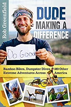 Dude Making a Difference  Bamboo Bikes Dumpster Dives and Other Extreme Adventures Across America
