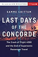 Last Days of the Concorde: The Crash of Flight 4590 and the End of Supersonic Passenger Travel (Air Disasters)