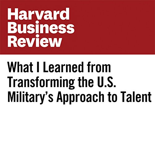 What I Learned from Transforming the U.S. Military's Approach to Talent copertina