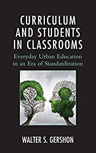 Curriculum and Students in Classrooms: Everyday Urban Education in an Era of Standardization (Race and Education in the Twenty-First Century)
