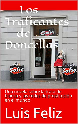Los Traficantes de Doncellas: Una novela sobre la trata de blanca y las redes de prostitución en el mundo eBook: Feliz, Luis: Amazon.es: Tienda Kindle