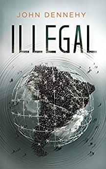 Illegal: A True Story of Love, Revolution and Crossing Borders by [John Dennehy]