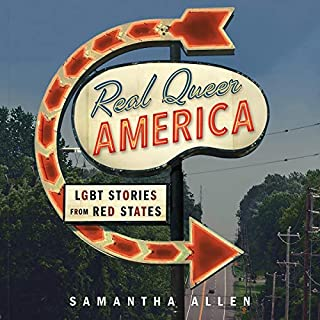 Real Queer America     LGBT Stories from Red States              By:                                                                                                                                 Samantha Allen                               Narrated by:                                                                                                                                 Samantha Allen                      Length: 7 hrs and 26 mins     15 ratings     Overall 4.5