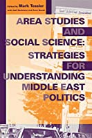 Area Studies and Social Science: Strategies for Understanding Middle East Politics (Middle East Studies)