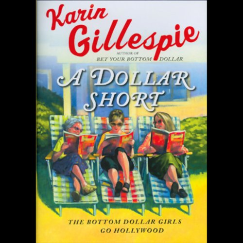 A Dollar Short     The Bottom Dollar Girls Go Hollywood              By:                                                                                                                                 Karin Gillespie                               Narrated by:                                                                                                                                 Carrington Macduffie                      Length: 8 hrs and 19 mins     25 ratings     Overall 4.0