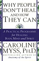 Why People Don't Heal And How They Can by Caroline Myss(1998-05-01)