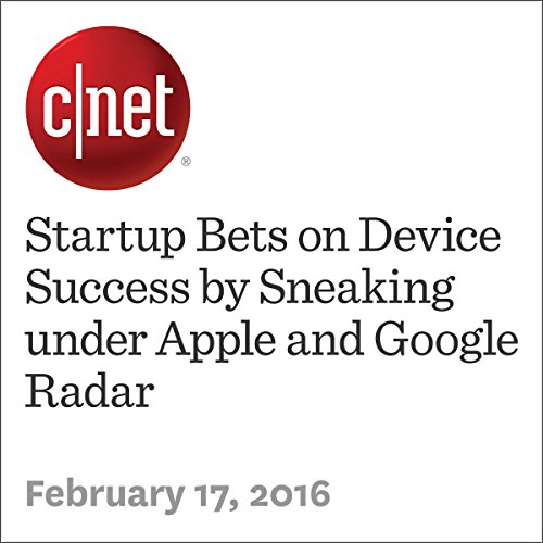 Startup Bets on Device Success by Sneaking under Apple and Google Radar cover art
