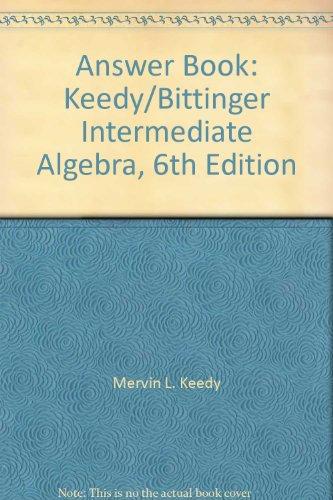 Answer Book: Keedy/Bittinger Intermediate Algebra, 6th Edition