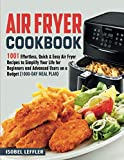 Air Fryer Cookbook: 1001 Effortless, Quick & Easy Air Fryer Recipes To Simplify Your Life For Beginners And Advanced Users On A Budget (1000-Day Meal Plan)