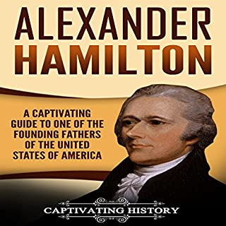 Alexander Hamilton: A Captivating Guide to One of the Founding Fathers of the United States of America cover art