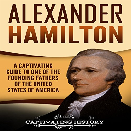 Alexander Hamilton: A Captivating Guide to One of the Founding Fathers of the United States of America audiobook cover art