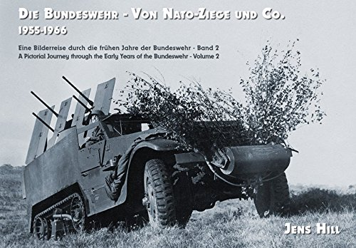 Die Bundeswehr - Von Nato-Ziege und Co. 1955-1966: Eine Bilderreise durch die frühen Jahre der Bundeswehr - Band 2 A Pictorial Journey through the ... - Volume 2 (Die Bundeswehr / 1955-1966)