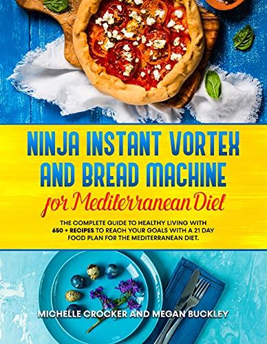 Ninja Instant Vortex and bread Machine for Mediterranean: the Complete...