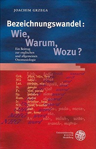 Bezeichnungswandel: Wie, Warum, Wozu? Ein Beitrag zur englischen und allgemeinen Onomasiologie