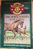 The Horse Lover's Guide to Texas (The Texas monthly guidebooks)