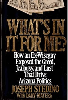 What's in It for Me?: How an Ex-Wiseguy Exposed the Greed, Jealousy, and Lust That Drive Arizona Politics 0060179732 Book Cover