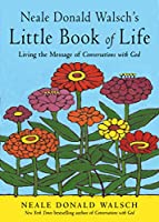 Neale Donald Walsch's Little Book of Life: Living the Message of Conversations With God