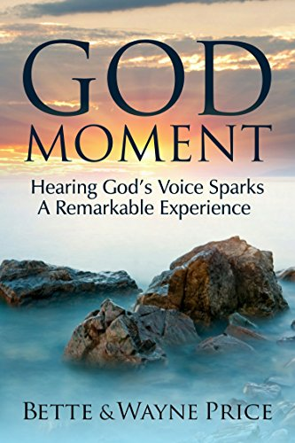 Book: God Moment - Hearing God's Voice Sparks A Remarkable Experience by Bette and Wayne Price