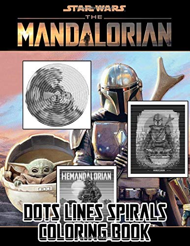 The Mandalorian Dots Lines Spirals Coloring Book: An Amazing Dots Lines Spirals Coloring Book With Exclusive Illustrations Of Boba Fett, Baby Yoda,...