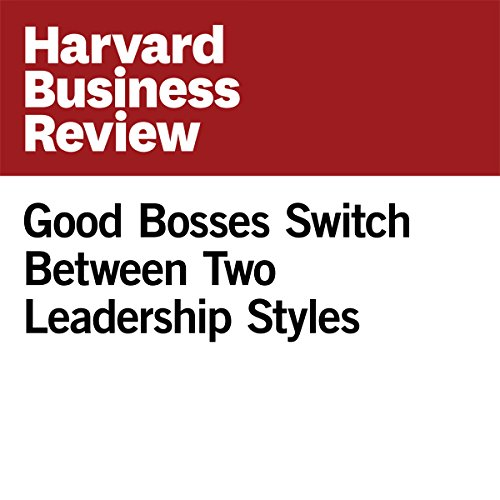 Good Bosses Switch Between Two Leadership Styles cover art