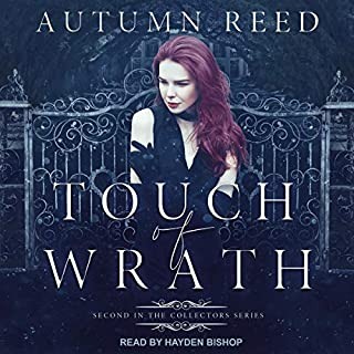 Touch of Wrath     Collectors Series, Book 2              Written by:                                                                                                                                 Autumn Reed                               Narrated by:                                                                                                                                 Hayden Bishop                      Length: 7 hrs and 48 mins     Not rated yet     Overall 0.0