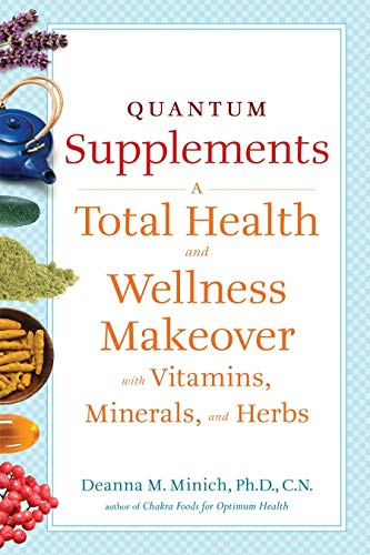 Quantum Supplements: A Total Health and Wellness Makeover with Vitamins, Minerals, and Herbs (For Readers of The Energy Codes) (Conari Wellness)